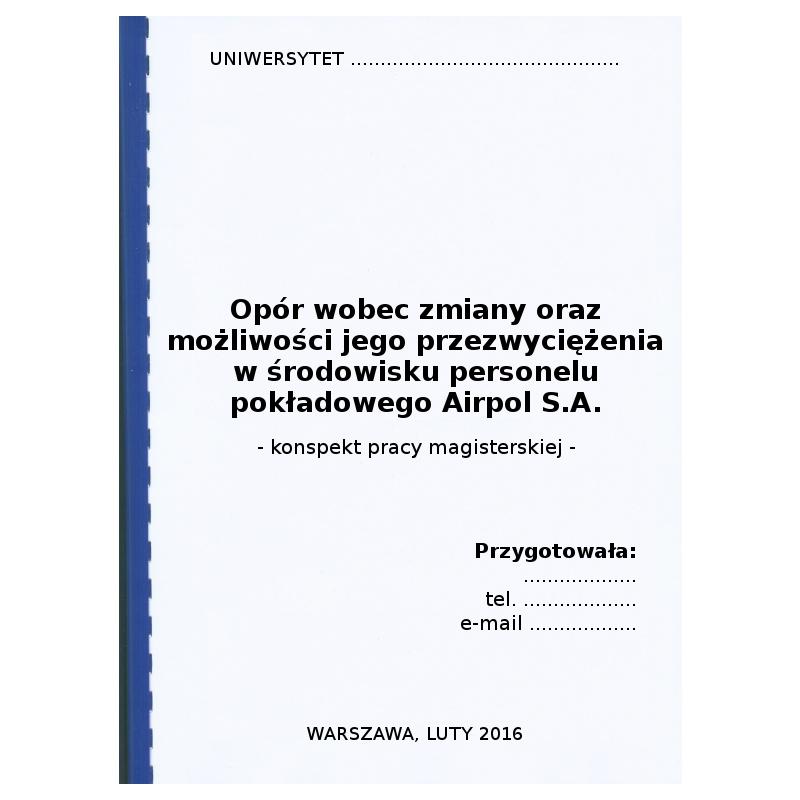 Konspekt pracy magisterskiej pt. Opór wobec zmiany oraz możliwości jego przezwyciężenia w środowisku personelu pokładowego Airpol S.A. - przykład